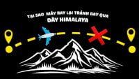 Tại sao máy bay thương mại lại tránh việc bay qua dãy núi Himalaya?